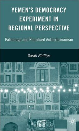 Yemen's Democracy Experiment in Regional Perspective: Patronage and Pluralized Authoritarianism