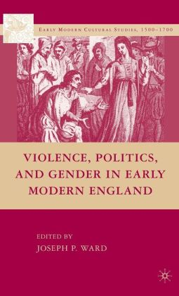 Violence, Politics, and Gender in Early Modern England