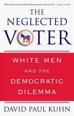 The Neglected Voter: White Men and the Democratic Dilemma