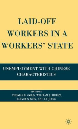 Laid-Off Workers in a Workers' State: Unemployment with Chinese Characteristics