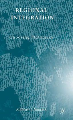 Regional Integration: Choosing Plutocracy