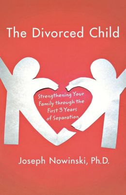 The Divorced Child: Strengthening Your Family Through the First Three Years of Separation
