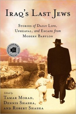 Iraq's Last Jews: Stories of Daily Life, Upheaval, and Escape from Modern Babylon