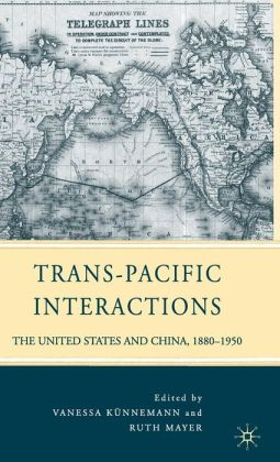 Trans-Pacific Interactions: The United States and China, 1880-1950