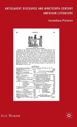 Antislavery Discourse and Nineteenth-Century American Literature: Incendiary Pictures