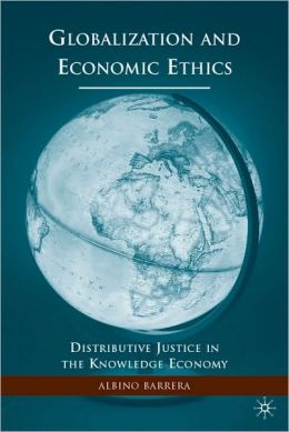Globalization and Economic Ethics: Distributive Justice in the Knowledge Economy