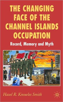 Changing Face of the Channel Islands Occupation: Record, Memory and Myth
