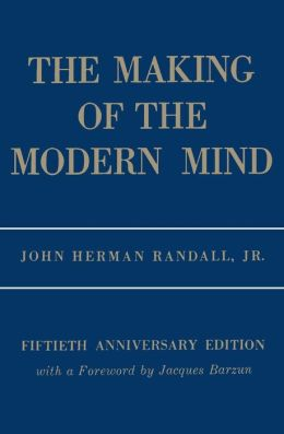 The Making of the Modern Mind: A Survey of the Intellectual Background of the Present Age