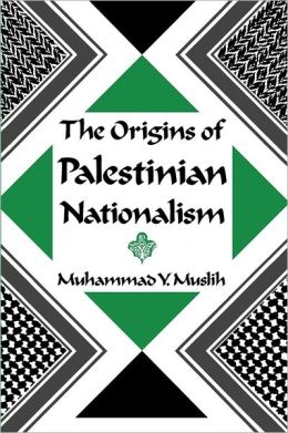 The Origins Of Palestinian Nationalism