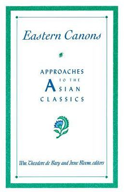 Eastern Canons: Approaches to the Asian Classics