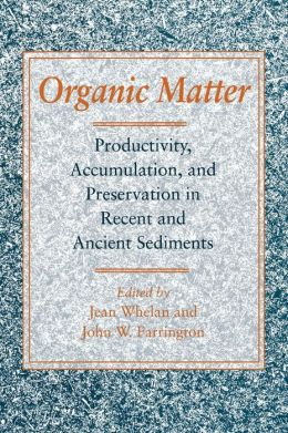 Organic Matter: Productivity, Accumulation, and Preservation in Recent and Ancient Sediments