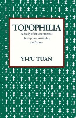 Topophilia: A Study of Environmental Perceptions, Attitudes, and Values