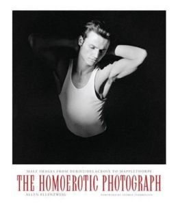 The Homoerotic Photograph: Male Images from Durieu/Delacroix to Mapplethorpe