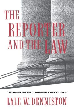 The Reporter and the Law: Techniques of Covering the Courts