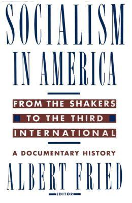 Socialism in America from the Shakers to the Third International: A Documentary History