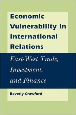 Economic Vulnerability in International Relations: East- West Trade, Investment, and Finance