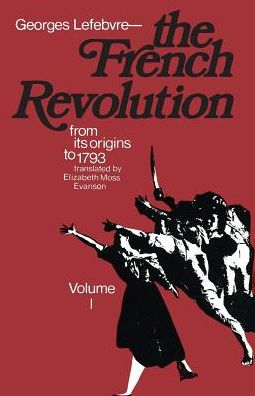 The French Revolution, Volume 1: From Its Origins to 1793