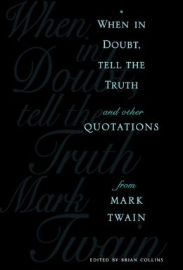 When In Doubt, Tell the Truth: And Other Quotations from Mark Twain