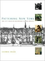 Picturing New York: The City from Its Beginnings to the Present