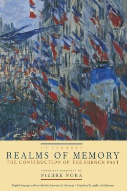 Realms of Memory: The Construction of the French Past (Volume 3)