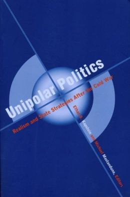 Unipolar Politics: Realism and State Strategies after the Cold War
