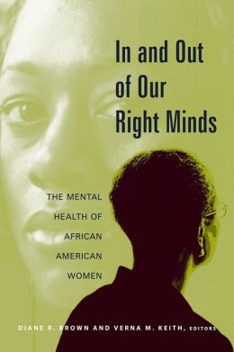 In and Out of Our Right Minds: The Mental Health of African American Women