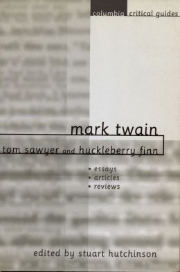 Mark Twain: Tom Sawyer and Huckleberry Finn: Essays * Articles * Reviews