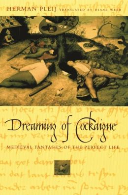 Dreaming of Cockaigne: Medieval Fantasies of the Perfect Life