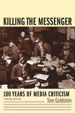 Killing the Messenger: 100 Years of Media Criticism