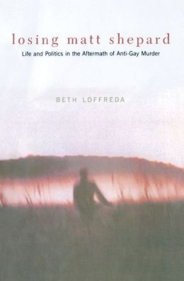 Losing Matt Shepard: Life and Politics in the Aftermath of Anti-Gay Murder