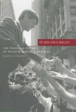 In His Own Right: The Political Odyssey of Senator Robert F. Kennedy