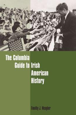 The Columbia Guide to Irish American History