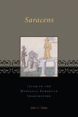 Saracens: Islam in the Medieval European Imagination