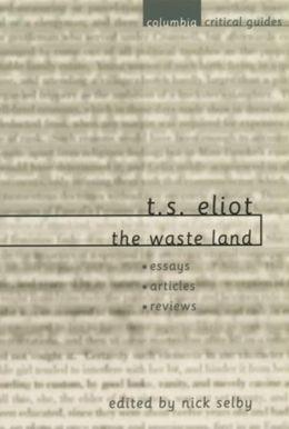 T. S. Eliot: The Waste Land: Essays * Articles * Reviews
