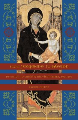 From Judgment to Passion: Devotion to Christ and the Virgin Mary, 800-1200