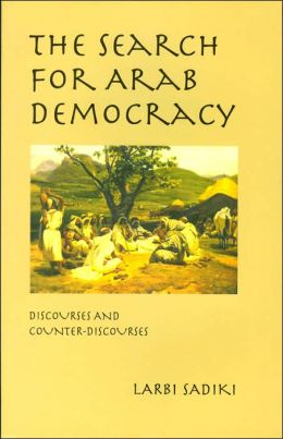 The Search for Arab Democracy: Discourses and Counter-Discourses