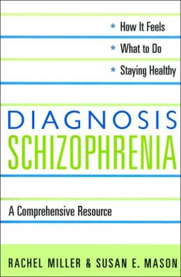 Diagnosis: Schizophrenia: A Comprehensive Resource