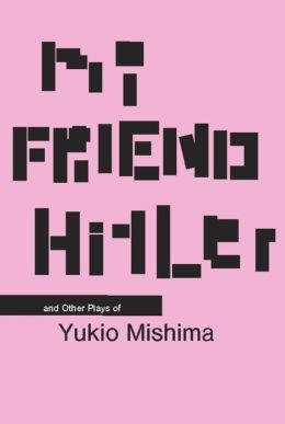 My Friend Hitler: And Other Plays