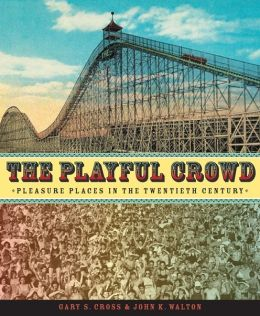The Playful Crowd: Pleasure Places in the Twentieth Century