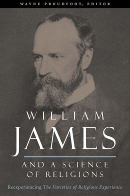 William James and a Science of Religions: Reexperiencing The Varieties of Religious Experience