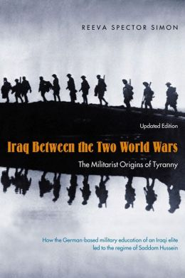 Iraq Between the Two World Wars: The Militarist Origins of Tyranny