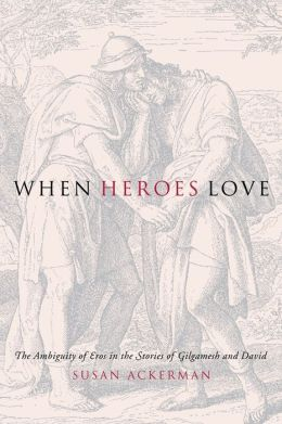 When Heroes Love: The Ambiguity of Eros in the Stories of Gilgamesh and David