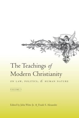 The Teachings of Modern Christianity on Law, Politics, and Human Nature: Volume One