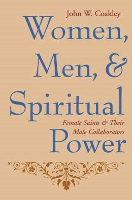 Women, Men, and Spiritual Power: Female Saints and Their Male Collaborators