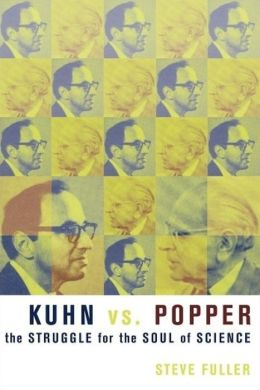 Kuhn vs. Popper: The Struggle for the Soul of Science