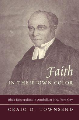Faith in Their Own Color: Black Episcopalians in Antebellum New York City