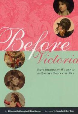 Before Victoria: Extraordinary Women of the British Romantic Era