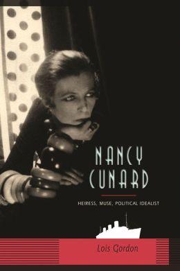 Nancy Cunard: Heiress, Muse, Political Idealist