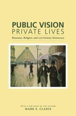 Public Vision, Private Lives: Rousseau, Religion, and 21st-Century Democracy