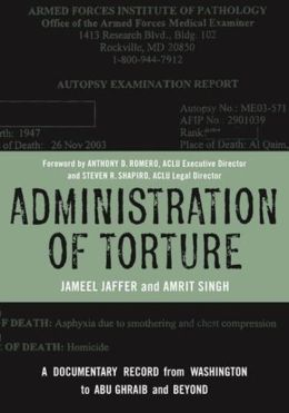 Administration of Torture: A Documentary Record from Washington to Abu Ghraib and Beyond